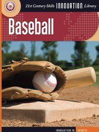 21st Century Skills Innovation Library: Innovation in Sports: Baseball, Michael Teitelbaum