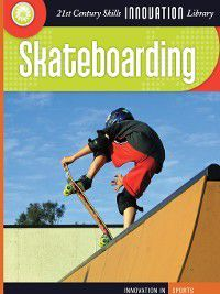 21st Century Skills Innovation Library: Innovation in Sports: Skateboarding, Jim Fitzpatrick