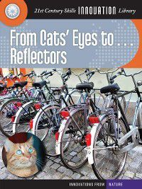 21st Century Skills Innovation Library: Innovations from Nature: From Cats' Eyes to... Reflectors, Wil Mara