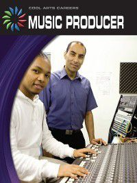21st Century Skills Library: Cool Arts Careers: Music Producer, Patricia Wooster