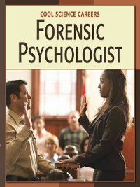 21st Century Skills Library: Cool Science Careers: Forensic Psychologist, Ann Heinrichs