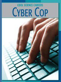 21st Century Skills Library: Cool Science Careers: Cyber Cop, Patricia Hynes