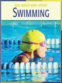 21st Century Skills Library: Real World Math: Swimming, Cecilia Minden