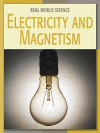 21st Century Skills Library: Real World Science: Electricity and Magnetism, Dana Meachen Rau