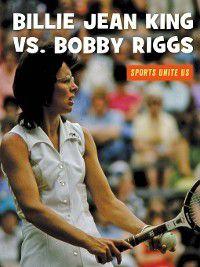 21st Century Skills Library: Sports Unite Us: Billie Jean King vs. Bobby Riggs, J. E. Skinner