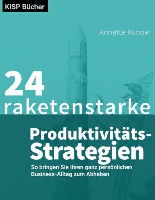 24 raketenstarke Produktivitäts-Strategien, Annette Kunow