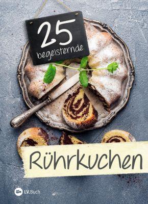 25 begeisternde: 25 begeisternde Rührkuchen
