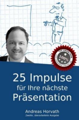 25 Impulse für Ihre nächste Präsentation - Andreas Horvath |