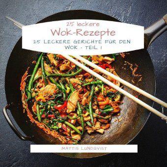 25 leckere Wok-Rezepte - Mattis Lundqvist pdf epub