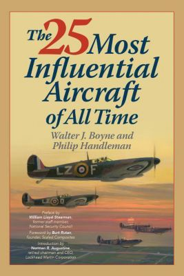 25 Most Influential Aircraft of All Time, Walter J. Boyne, Philip Handleman
