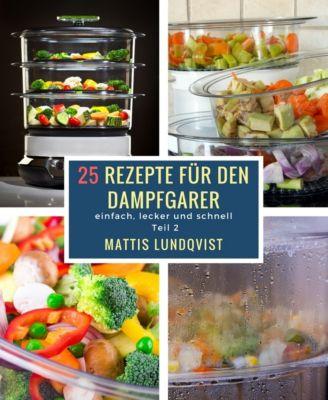 25 Rezepte für den Dampfgarer, Mattis Lundqvist