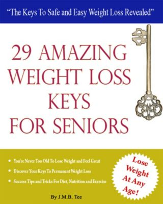 29 Weight Loss Keys For Seniors, J. M. B. TEE