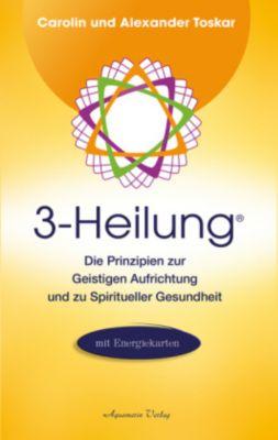 3-Heilung®, m. 3 Energiekarten, Alexander Toskar, Carolin Toskar