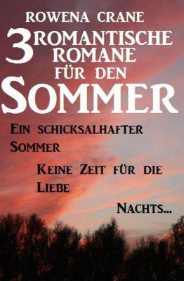 3 romantische Romane für den Sommer: Ein schicksalhafter Sommer/Keine Zeit für die Liebe/Nachts..., Rowena Crane
