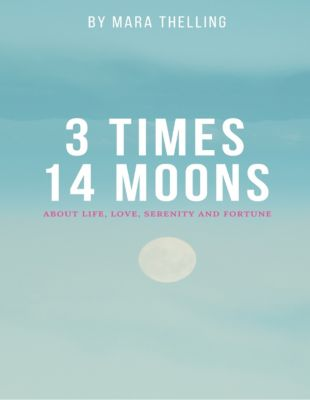 3 Times 14 Moons: About Life, Love, Serenity and Fortune, Mara Thelling