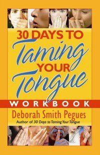 30 Days to Taming Your Tongue Workbook, Deborah Smith Pegues