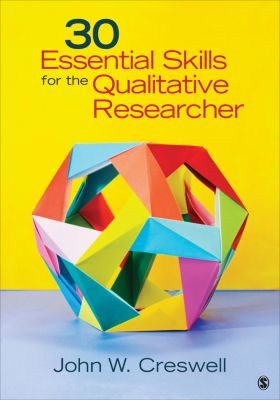 30 Essential Skills for the Qualitative Researcher, John W. Creswell