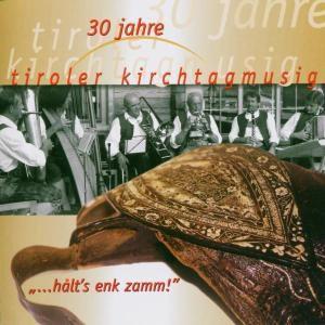 30 Jahre halt's enk zamm!, Tiroler Kirchtagmusig