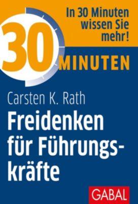30 Minuten: 30 Minuten Freidenken für Führungskräfte, Carsten K. Rath
