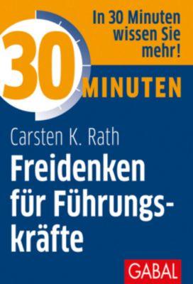 30 Minuten Freidenken für Führungskräfte, Carsten K. Rath
