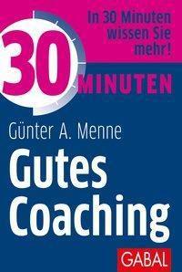 30 Minuten Gutes Coaching - Günter A. Menne |