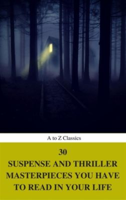 30 Suspense and Thriller Masterpieces you have to read in your life (Best Navigation, Active TOC) (A to Z Classics), Edgar Wallace, Thomas Hardy, Mary Roberts Rinehart, Wilkie Collins, Edgar Rice Burroughs, Erskine Childers, Henry Rider Haggard, Anthony Hope, Frank Norris, John Buchan, Marcel Allain, Grant Allen, Arthur Griffiths, William Le Queux, Allen Upward, Gilbert Keith Chesterton, Louis Joseph Vance, Frederic Arnold Kummer, William Andrew Johnston, Fred Merrick White, Edward Phillips Oppenheim, AtoZ Classics