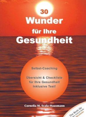 30 Wunder für Ihre Gesundheit - Cornelia Scala-Hausmann pdf epub