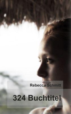 324 Buchtitel, Rebecca Schmitt