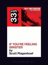 33 1/3: Belle & Sebastian's If You're Feeling Sinister, Scott Plagenhoef