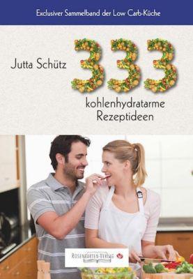 333 kohlenhydratarme Rezeptideen - Jutta Schütz |