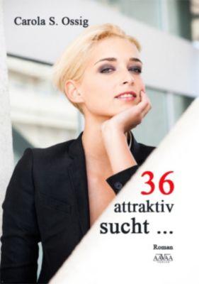 36, attraktiv, sucht..., Carola S. Ossig
