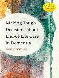 36-Hour Day: Making Tough Decisions about End-of-Life Care in Dementia, Anne Kenny