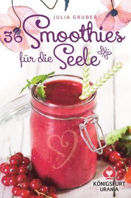 36 Smoothies für die Seele, Julia Gruber