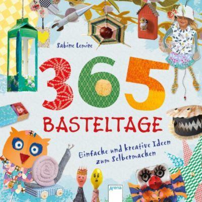 365 Basteltage. Einfache und kreative Ideen zum Selbermachen, Sabine Lemire
