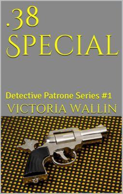 .38 Special (Detective Patrone Series Book 1), Victoria Wallin