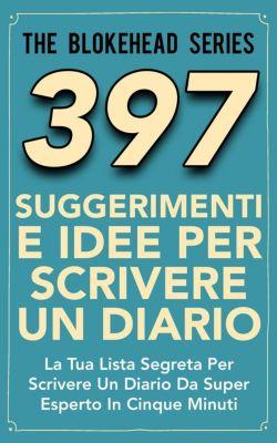 397 Suggerimenti E Idee Per Scrivere Un Diario, The Blokehead