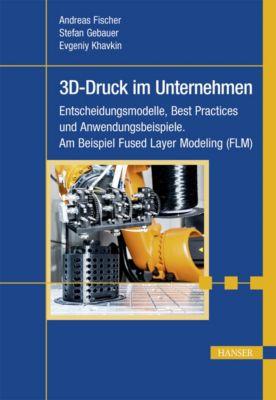 3D-Druck im Unternehmen, Andreas Fischer, Stefan Gebauer, Evgeniy Khavkin
