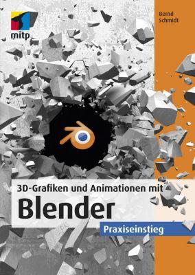 3D-Grafiken und Animationen mit Blender, Bernd Schmidt