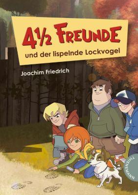4 1/2 Freunde Band 19: 4 1/2 Freunde und der lispelnde Lockvogel, Joachim Friedrich