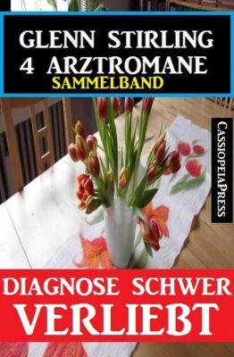 4 Arztromane - Diagnose schwer verliebt, Glenn Stirling