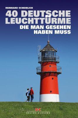 40 deutsche Leuchttürme, die man gesehen haben muss - Reinhard Scheiblich  