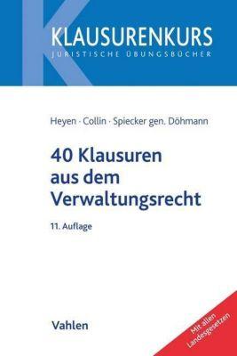40 Klausuren aus dem Verwaltungsrecht, Erk Volkmar Heyen, Peter Collin, Indra Spiecker Döhmann