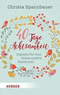40 Tage Achtsamkeit - Christa Spannbauer |
