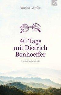 40 Tage mit Dietrich Bonhoeffer, Sandro Göpfert