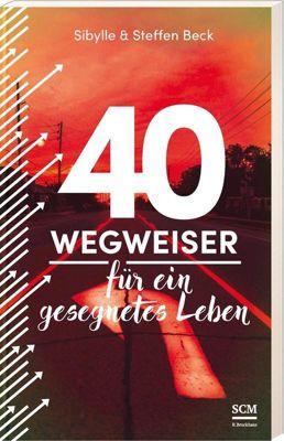 40 Wegweiser für ein gesegnetes Leben, Steffen Beck, Sibylle Beck
