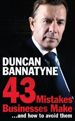 43 Mistakes Businesses Make...and How to Avoid Them, Duncan Bannatyne