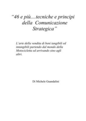 46 e più....tecniche e principi della  Comunicazione Strategica, Michele Guandalini