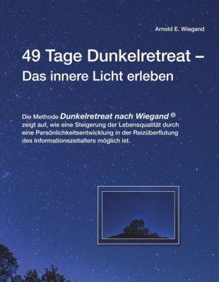 49 Tage Dunkelretreat   Das innere Licht erleben, Arnold E. Wiegand