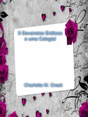5 Devaneios Eróticos de uma Colegial, Charlotte M.Croak