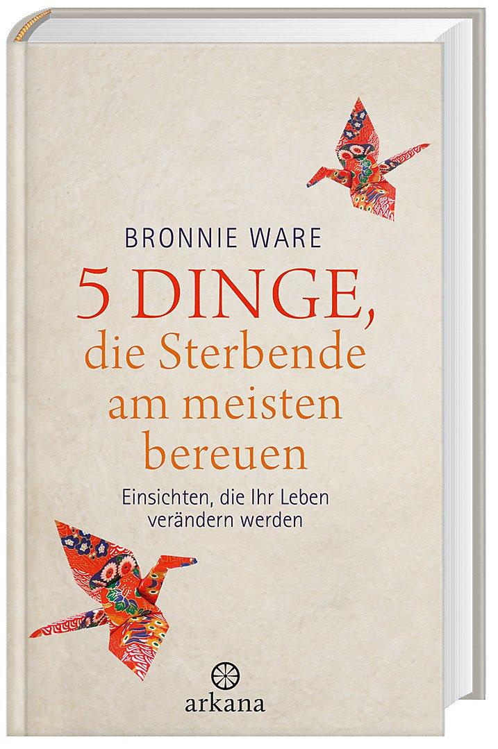 5 Dinge, die Sterbende am meisten bereuen: Bronnie Ware